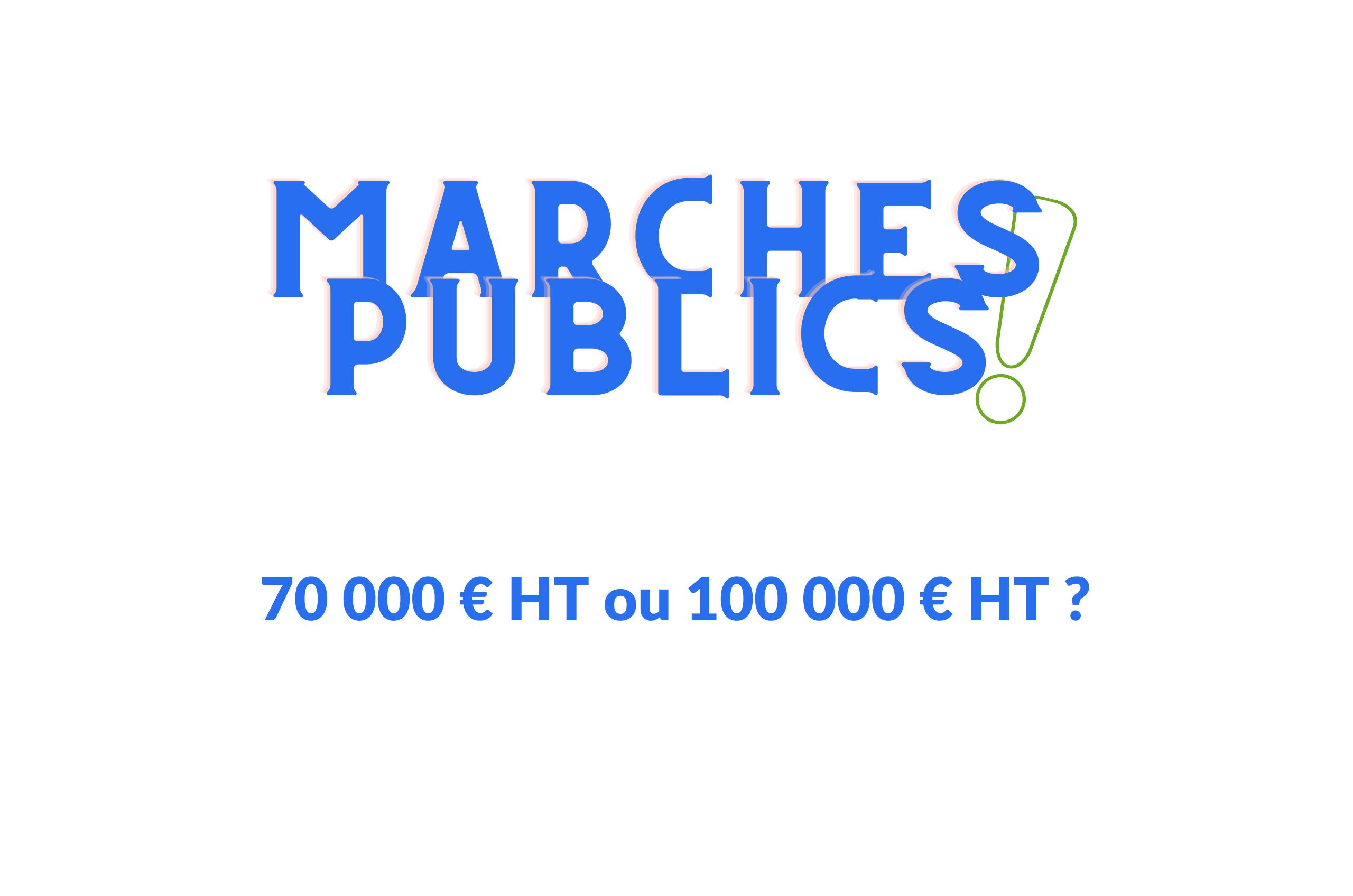 Marchés publics : 70 000 € ou 100 000 € ?